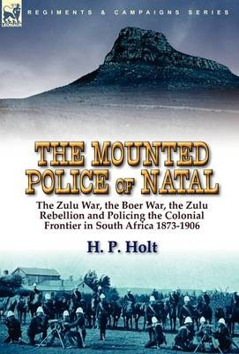 THE MOUNTED POLICE OF NATAL - H.P. HOLT