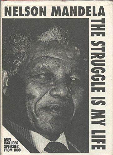 Nelson Mandela: The Struggle Is My Life : His Speeches and Writings Brought Together With Historical Documents and Accounts of Madela in Prison