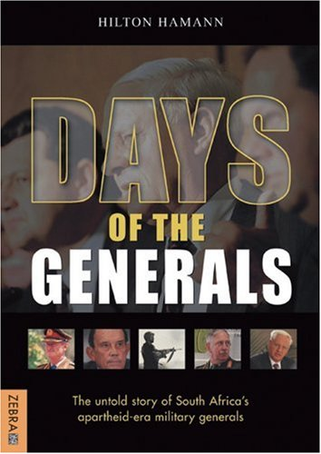 Days of the Generals - The untold story of South Africa's apartheid-era military generals
