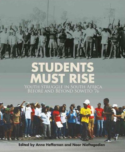 STUDENTS MUST RISE - YOUTH STRUGGLE IN SOUTH AFRICA AND BEYOND SOWETO '76