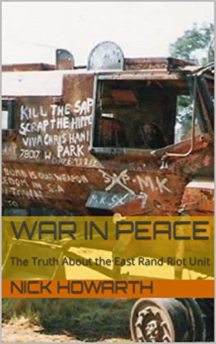 War in Peace: The Truth About the East Rand Riot Unit [2nd edition]